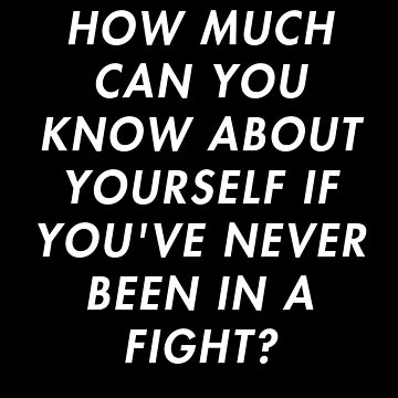 How Much Can You Know About Yourself If You've Never Been In a Fight by AlanPun