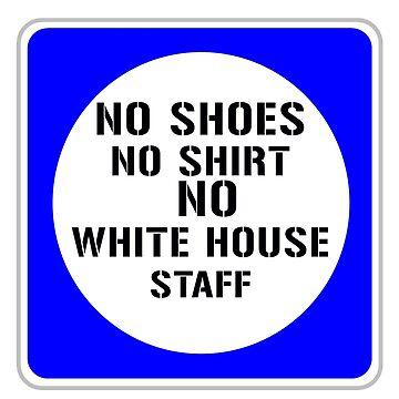 no shoes no shirt no white house staff by deborahsmith