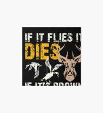Hunting If It Flies It Dies If Its Brown Its Down Art Board
