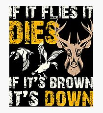 Hunting If It Flies It Dies If Its Brown Its Down Photographic Print