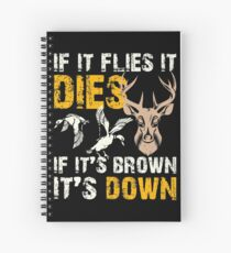 Hunting If It Flies It Dies If Its Brown Its Down Spiral Notebook