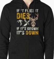Hunting If It Flies It Dies If Its Brown Its Down Zipped Hoodie