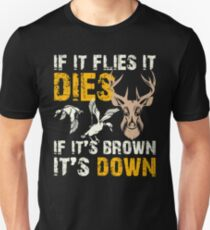 Hunting If It Flies It Dies If Its Brown Its Down Unisex T-Shirt