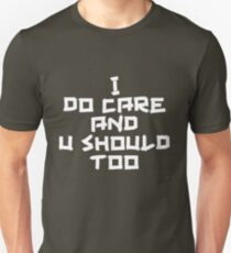 I do care and u should too Shirt Unisex T-Shirt