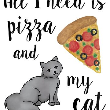 All I Need is Pizza and My Cat by julieerindesign