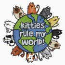 Kitties rule my world by Corrie Kuipers