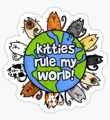 Kitties rule my world Sticker