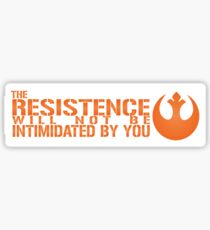 The Resistance Will Not Be Intimidate By You Sticker