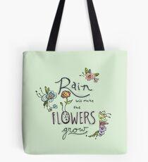 Rain Will Make The Flowers Grow Tote Bag