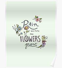 Rain Will Make The Flowers Grow Poster