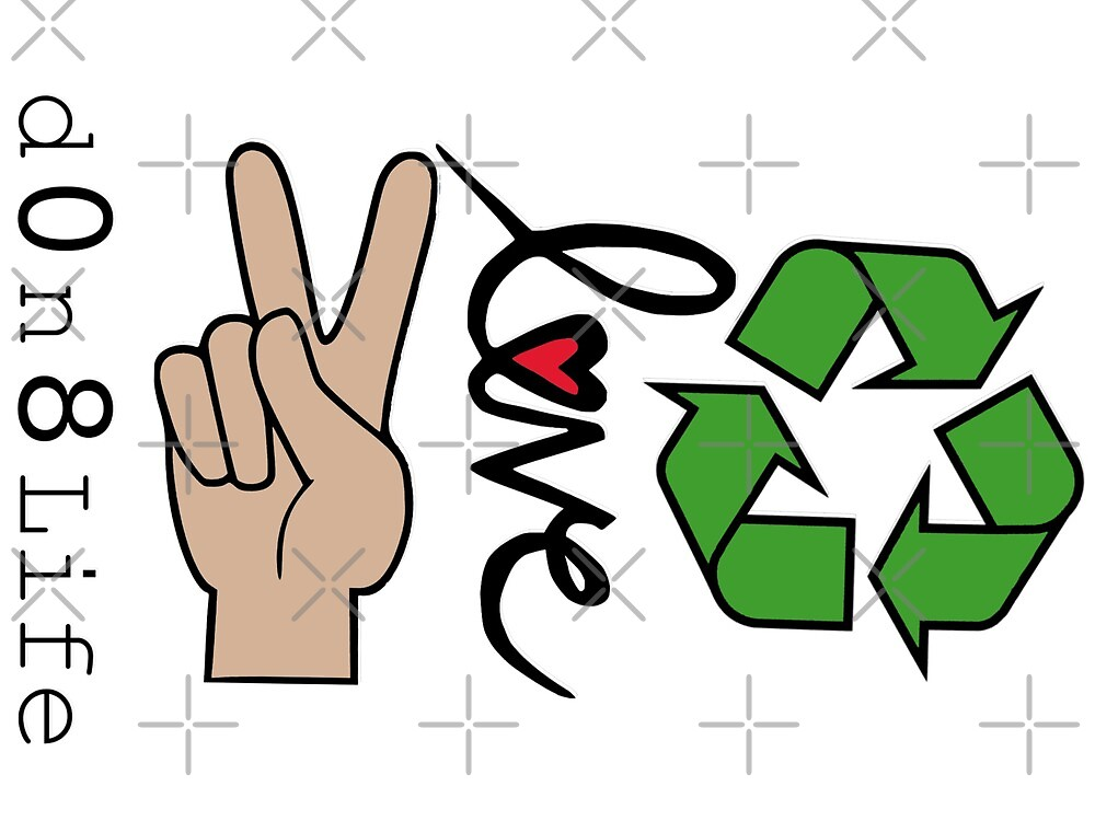 Peace, Love & Recycle - d0n8life by D0n8Life