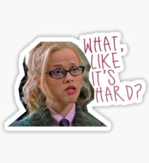 legally blonde - what, like it's hard? Sticker