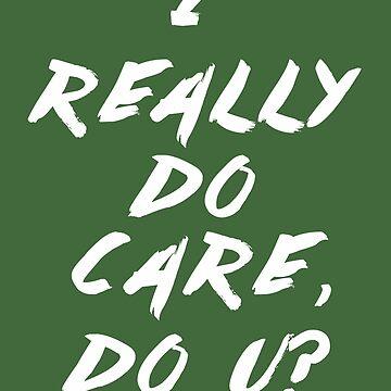 I Really Do Care. Do U? by CapricaPuddin