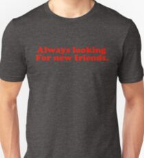 Always looking for new friends Unisex T-Shirt