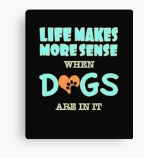 Life Makes More Sense When Dogs Are In It Light Green Canvas Print