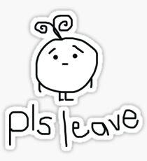 pls go away stickers redbubble