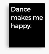 Dance Makes Me Happy Ballet Dance Love Dancing Canvas Print