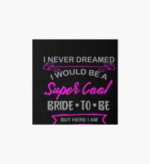 Super Cool Bride to Be Funny Bachelorette Art Board