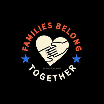 Families Belong Together Stop Deportation by LisaLiza