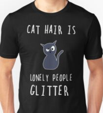 Cat hair is the glitter of lonely people Unisex T-Shirt