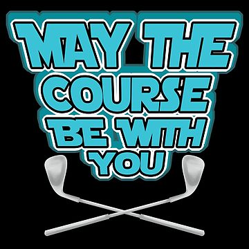 May The Course Be With You Golf by lo-qua-t
