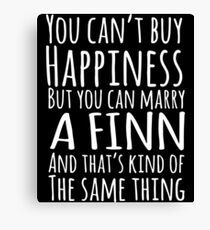 you cant buy happiness but you can marry a finn and thats kind of the same thing bridal party t-shirts Canvas Print