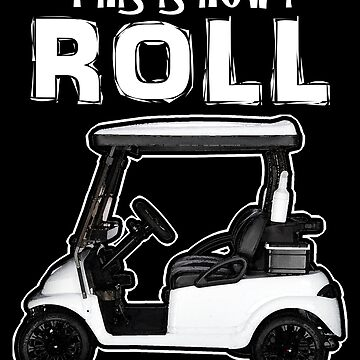 This Is How I Roll Golf Cart by lo-qua-t