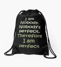 I Am Nobody. Nobody's Perfect. Therefore I Am Perfect. Drawstring Bag