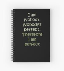 I Am Nobody. Nobody's Perfect. Therefore I Am Perfect. Spiral Notebook