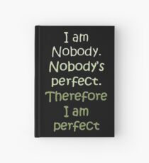 I Am Nobody. Nobody's Perfect. Therefore I Am Perfect. Hardcover Journal