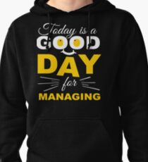 Today Is A Good Day For Managing   Pullover Hoodie
