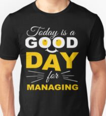 Today Is A Good Day For Managing   Unisex T-Shirt