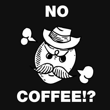 No coffee?! by BuShirts
