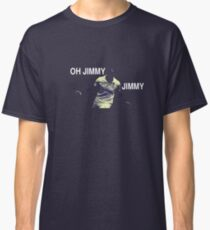 Oh Jimmy Jimmy Classic T-Shirt