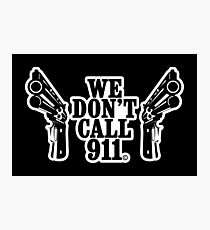 WE DO NOT CALL 911 DOUBLE COLT Photographic Print