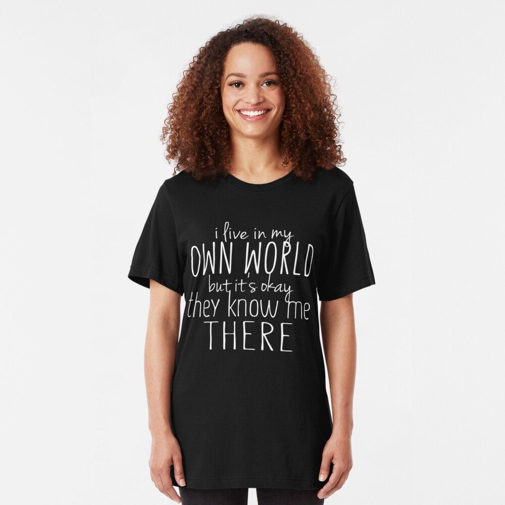 I Live In My Own World Witty Sarcastic Sassy Quote Slim Fit T-Shirt