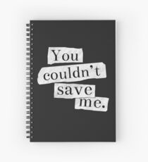 13 RW - You Couldn't Save Me Spiral Notebook