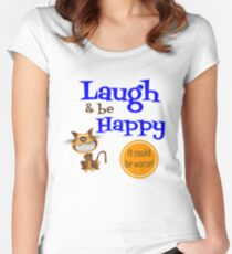 Laugh & be Happy, It Could Be Worse! Women's Fitted Scoop T-Shirt