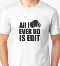 All I Ever Do is Edit V2 Unisex T-Shirt