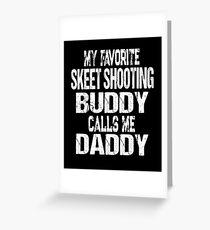 Gift for Dad My Favorite Skeet Shooting Buddy Calls Me Daddy Greeting Card