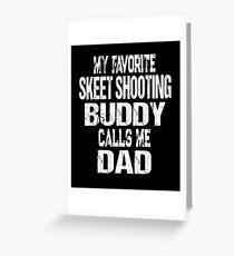 Gift for Dad My Favorite Skeet Shooting Buddy Calls Me Dad Greeting Card