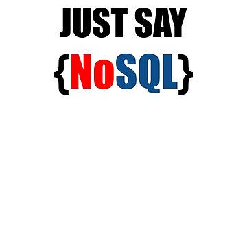 Just Say NoSQL by EncodedShirts
