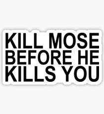 """Kill Mose before he kills you."" -Dwight Schrute Sticker"