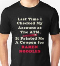 A Coupon for Ramen Noodles ATM Broke Funny Unisex T-Shirt