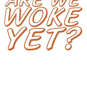 Are We Woke Yet? by MainBrainWorks