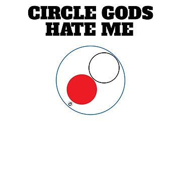 Circle Gods Hate Me V3 by TeeTimeGuys