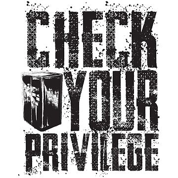 Check Your Privilege by TalkWithDesign