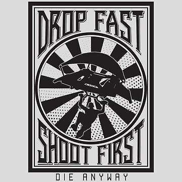 Drop Fast, Shoot First by TalkWithDesign