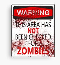 Warning The Area Has Not Been Checked for Zombies Canvas Print