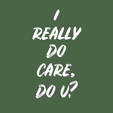 I Really Do Care, Do U? by SaraduJour
